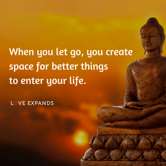 "Buddha picture quote: ""When you let go, you create space for better things to enter your life."""