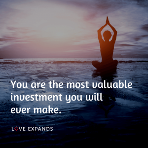 """You are the most valuable investment you will ever make."""