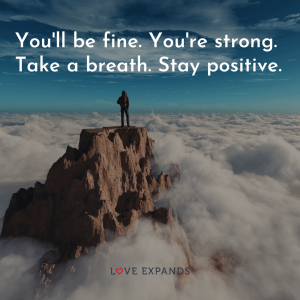 "Encouragement picture quote of a man standing strong on a mountain top above the clouds: ""You'll be fine. You're strong. Take a breath. Stay positive."""
