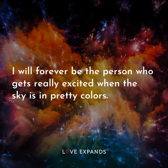 """I will forever be the person who gets really excited when the sky is in pretty colors."""