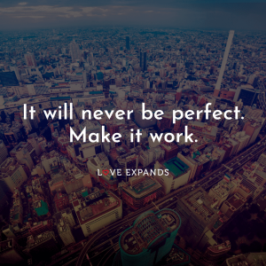 "Picture quote: ""It will never be perfect. Make it work."""