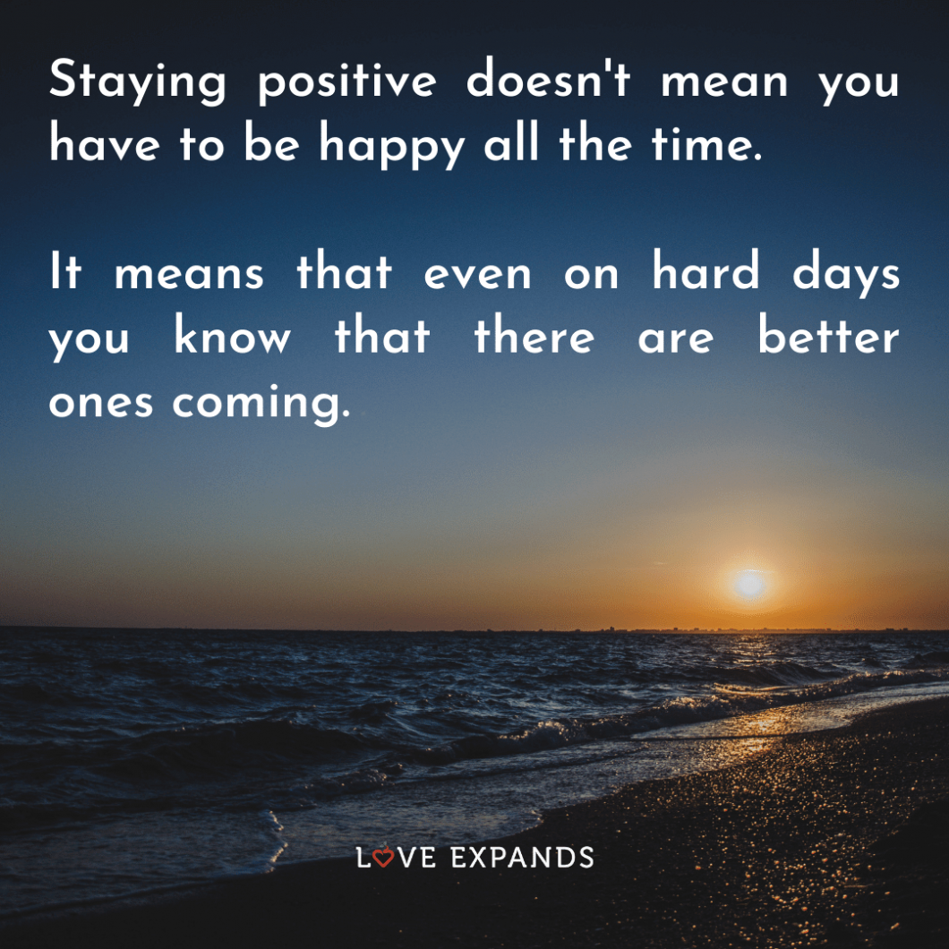 """Positive picture quote of sunrise over the ocean: """"Staying positive doesn't mean you have to be happy all the time. It means that even on hard days you know that there are better ones coming."""""""