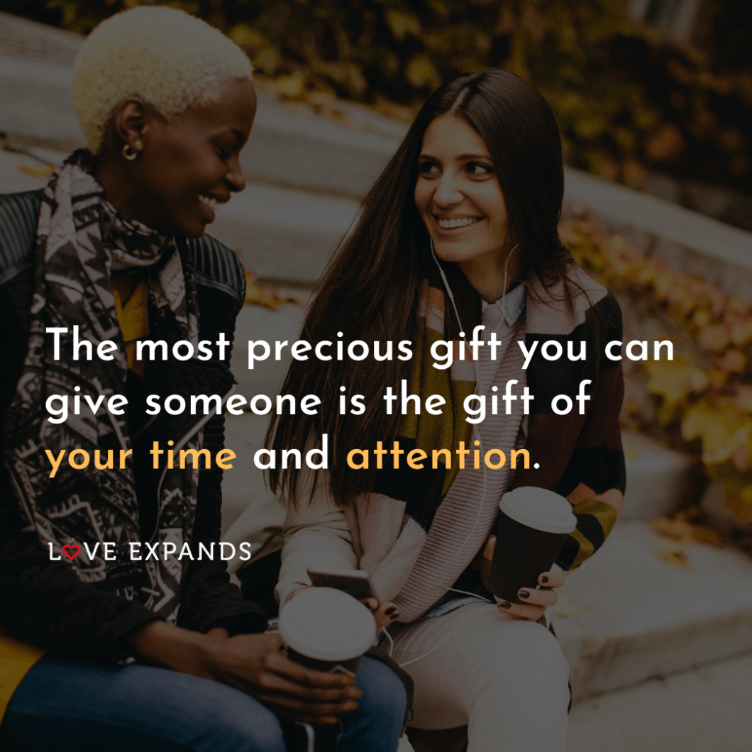 """Picture quote of two female friends talking on a bench: """"The most precious gift you can give someone is the gift of your time and attention."""""""