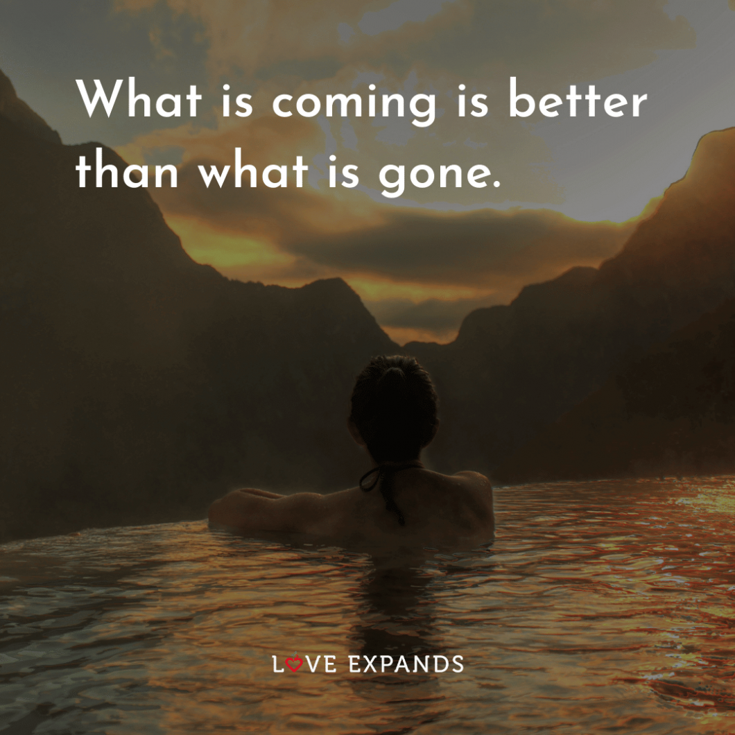 """Picture quote: """"What is coming is better than what is gone."""""""