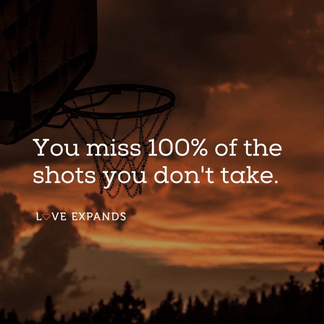 """Picture quote of a basketball hoop: """"You miss 100% of the shots you don't take."""""""