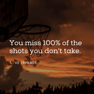 "Picture quote of a basketball hoop: ""You miss 100% of the shots you don't take."""