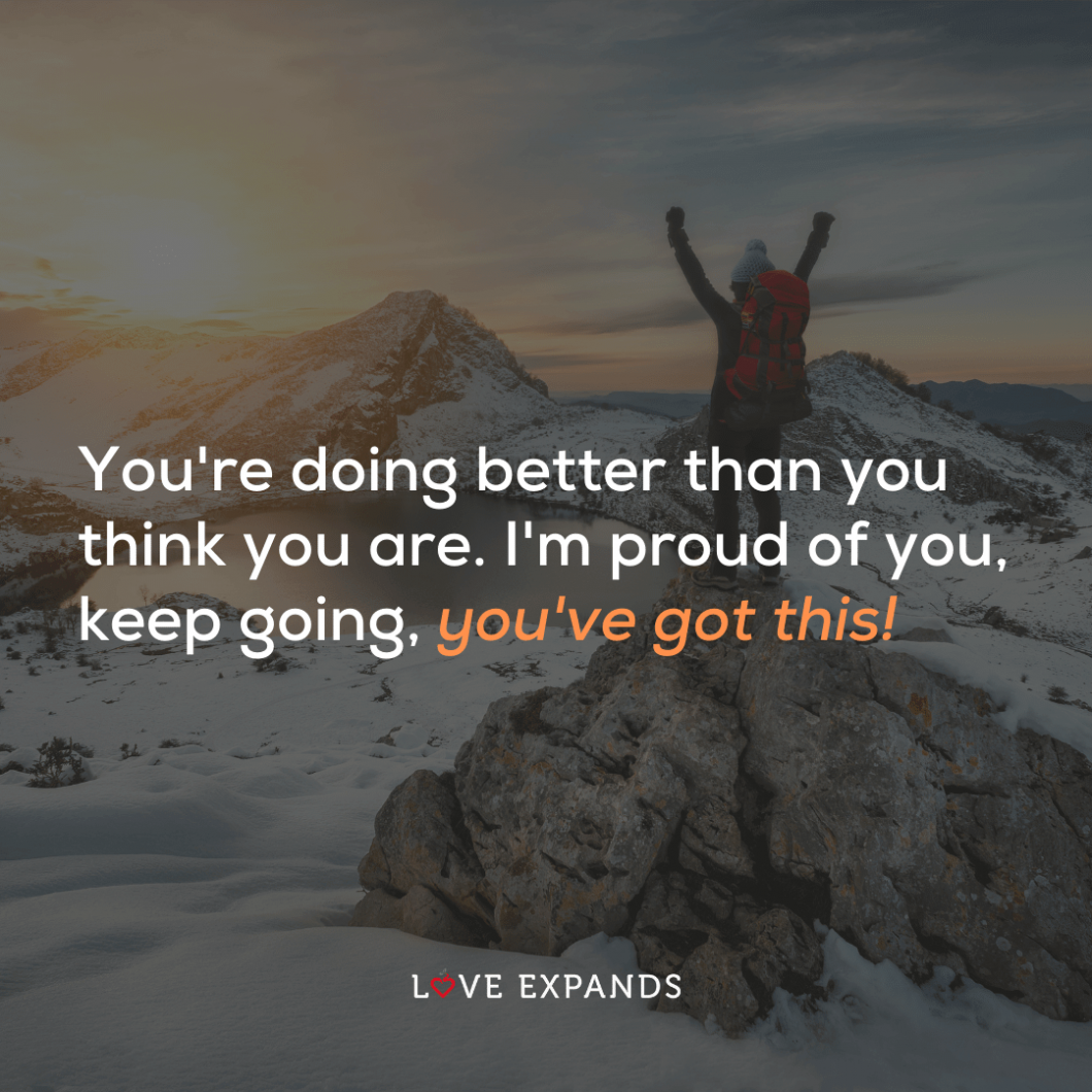 "Encouragement picture quote: ""You're doing better than you think you are. I'm proud of you, keep going, you've got this!"""