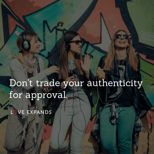 Don't trade your authenticity for approval.