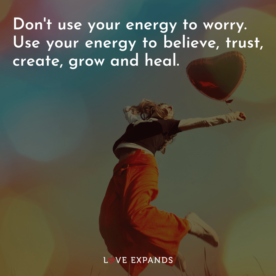 """A girl jumping with a ballon shaped as a heart: """"Don't use your energy to worry. Use your energy to believe, trust, create, grow and heal.""""on sha"""