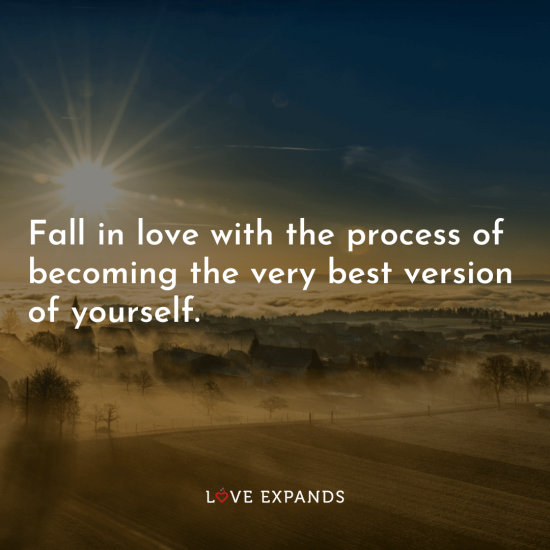 "Picture Quote: ""Fall in love with the process of becoming the very best version of yourself."""
