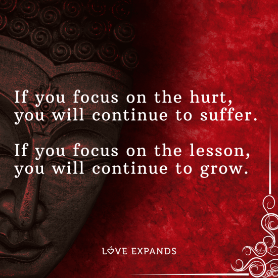 """Picture quote: """"If you focus on the hurt, you will continue to suffer. If you focus on the lesson, you will continue to grow."""""""