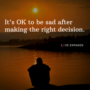 """Picture quote: """"It's OK to be sad after making the right decision."""""""
