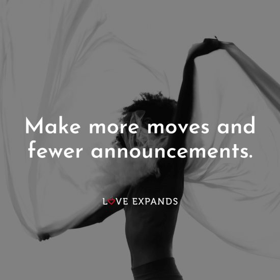 "Picture quote: ""Make more moves and fewer announcements."""