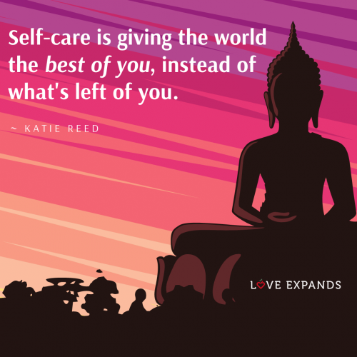 Self-care is giving the world the best of you, instead of what's left of you.