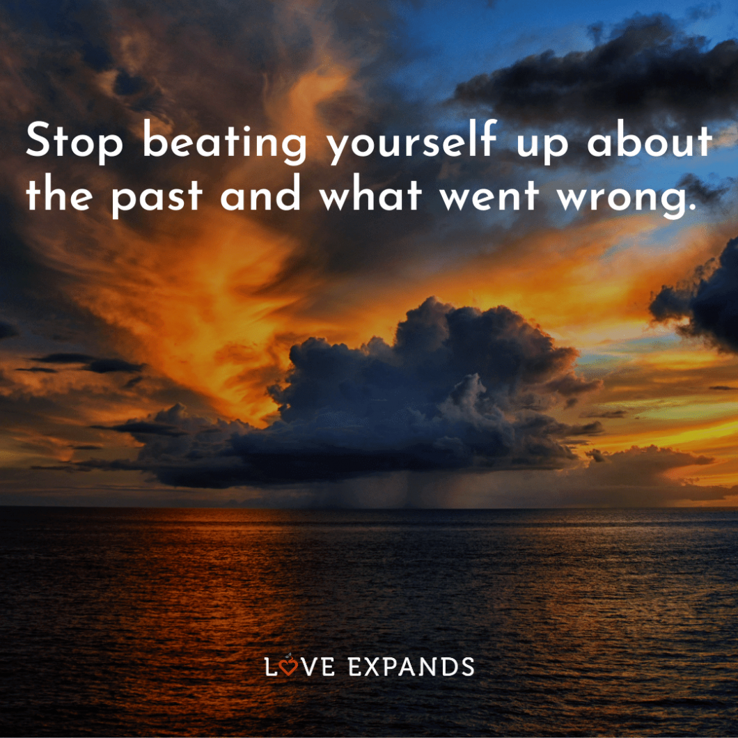"Picture quote: ""Stop beating yourself up about the past and what went wrong."""