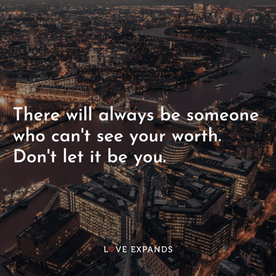 """Picture quote: """"There will always be someone who can't see your worth. Don't let it be you."""""""