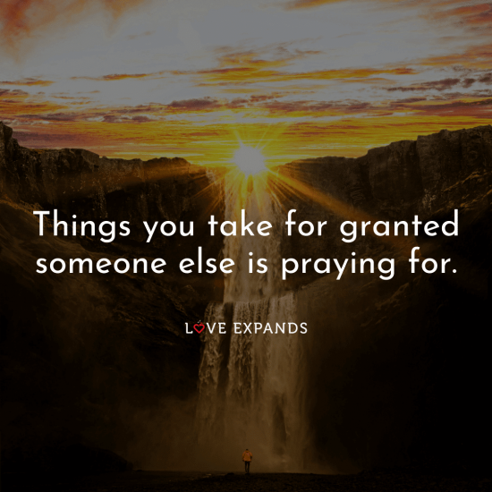 "Gratitude and inspirational picture quote: ""Things you take for granted someone else is praying for."""