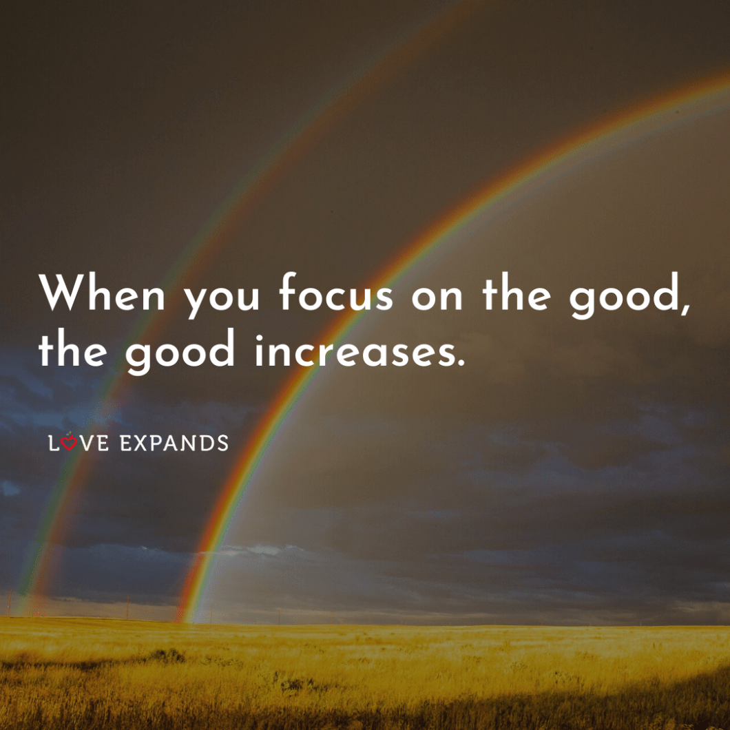"""Rainbows picture quote: """"When you focus on the good, the good increases."""""""
