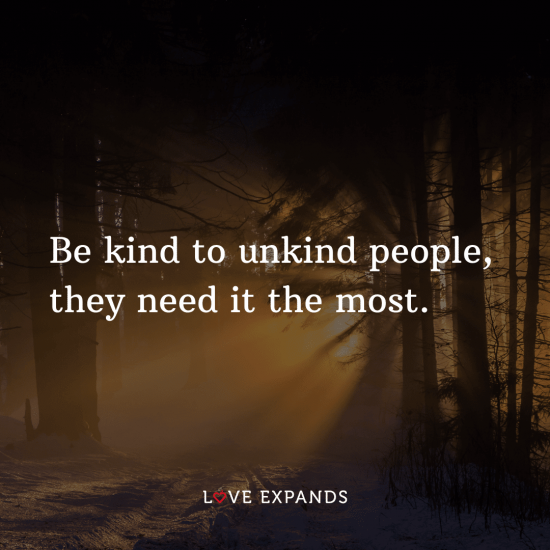 "Kindness picture quote: ""Be kind to unkind people, they need it the most."""