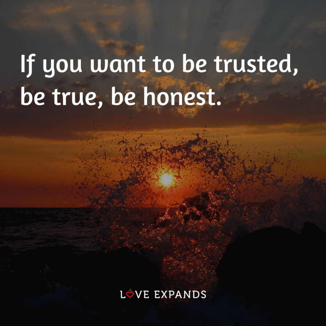 "Picture Quote: ""If you want to be trusted, be true, be honest."""