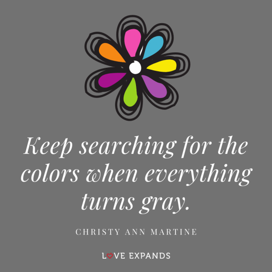 "Inspirational picture quote: ""Keep searching for the colors when everything turns gray."""