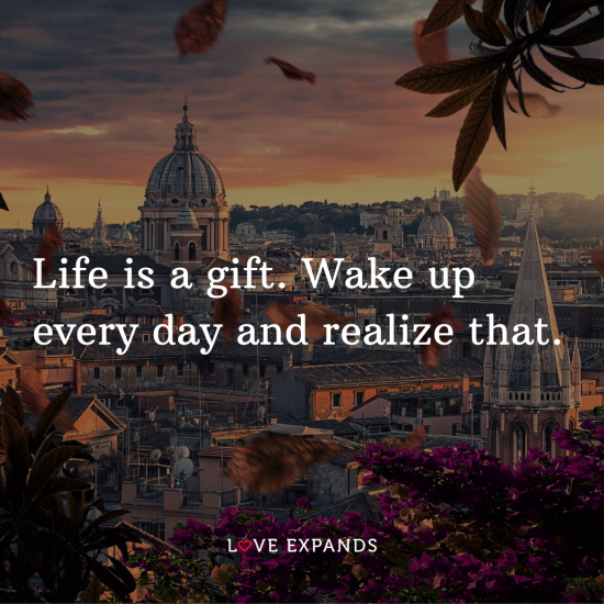 "Inspirational picture quote: ""Life is a gift. Wake up every day and realize that."""