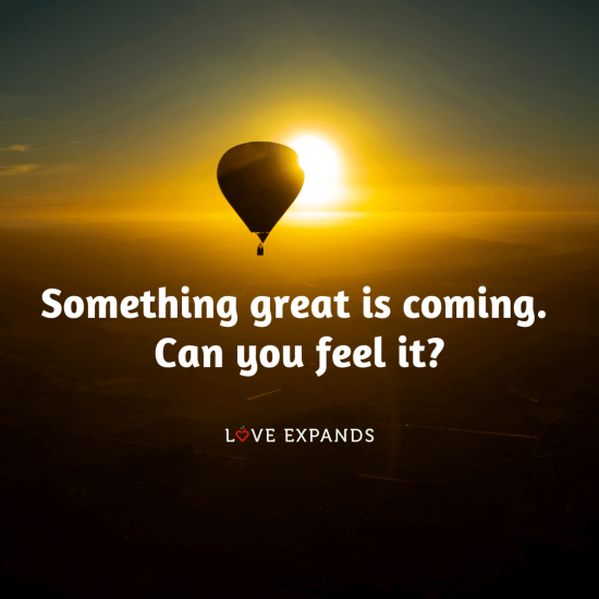 "Hot air balloon covering the sun picture quote: ""Something great is coming. Can you feel it?"""