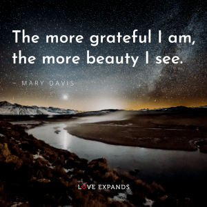"""Gratitude picture quote by Mary Davis: """"The more grateful I am, the more beauty I see."""""""