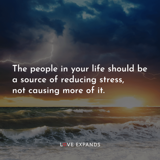 """Picture Quote: """"The people in your life should be a source of reducing stress, not causing more of it."""""""