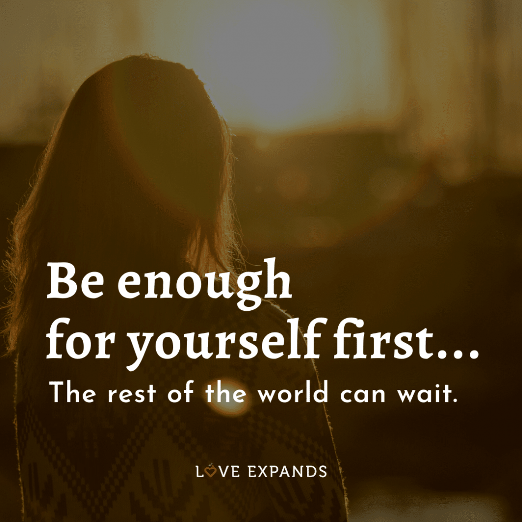 """Self-love and encouragement picture quote: """"Be enough for yourself first...The rest of the world can wait."""""""