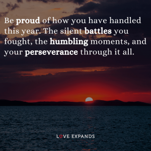 "Picture Quote: ""Be proud of how you have handled this year. The silent battles you fought, the humbling moments, and your perseverance over it all."""