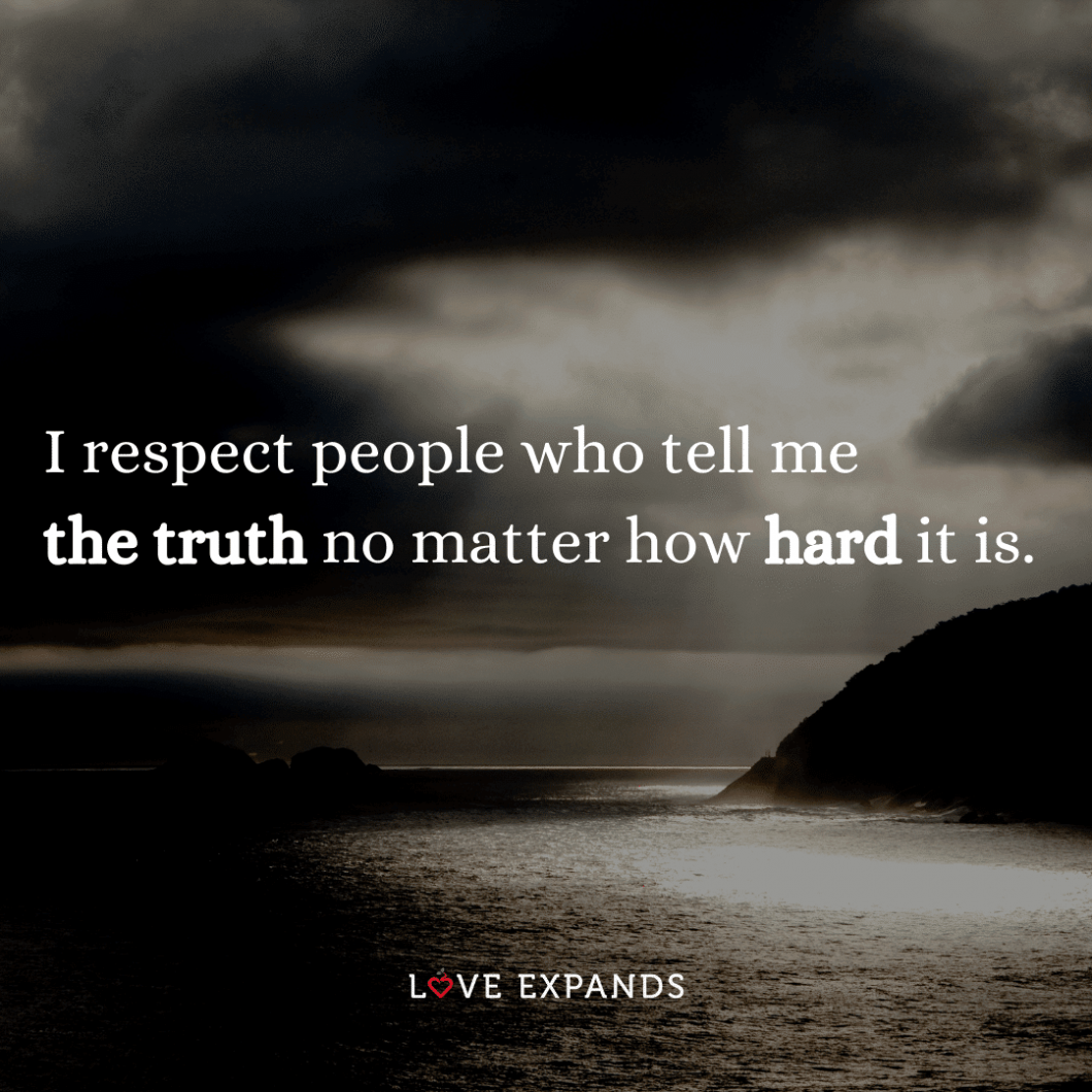 """Friendship picture quote: """"I respect people who tell me the truth no matter how hard it is."""""""