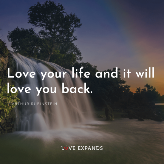 "Picture quote about living an inspired, positive life: ""Love your life and it will love you back."""