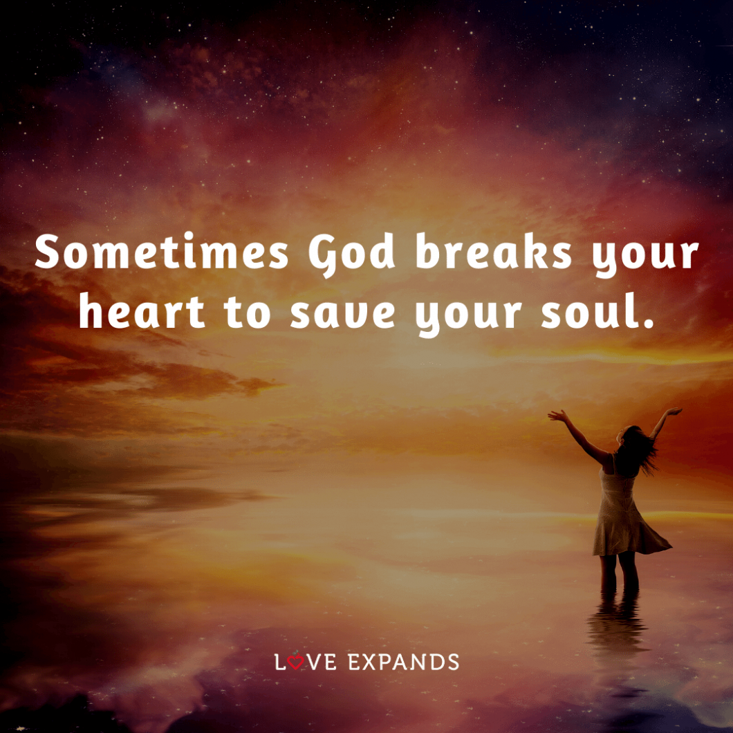 """Inspirational picture quote: """"Sometimes God breaks your heart to save your soul."""""""