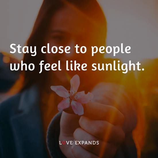 "Inspirational, friendship picture quote: ""Stay close to people who feel like sunlight."""