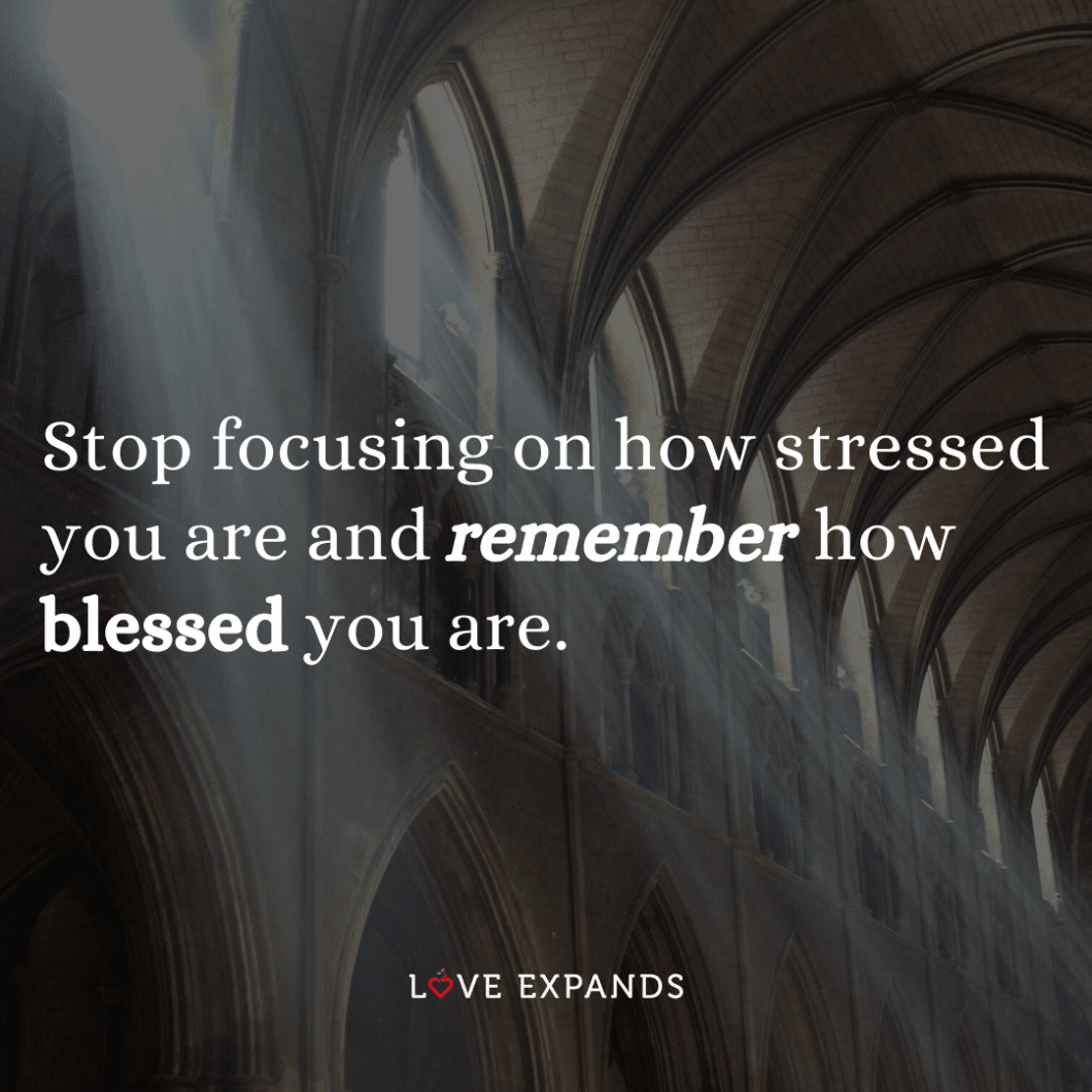 "Gratitude and inspirational picture quote: ""Stop focusing on how stressed you are and remember how blessed you are."""