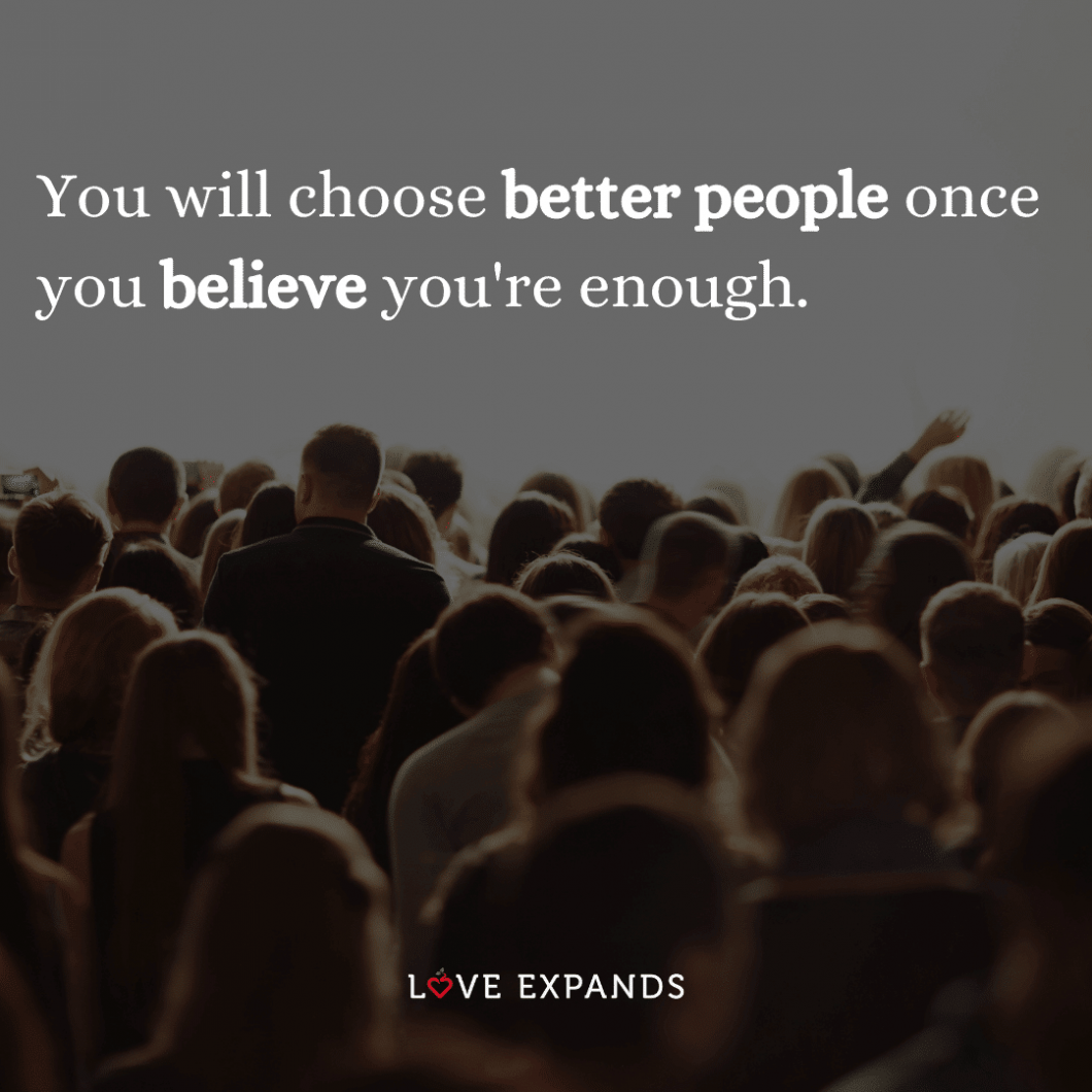 """Friendship picture quote: """"You will choose better people once you believe you're enough."""""""