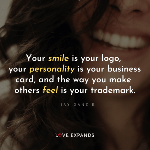 "Woman smiling picture quote: ""Your smile is your logo, your personality is your business card, and the way you make others feel is your trademark."""