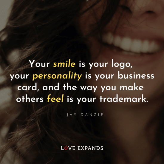 """Woman smiling picture quote: """"Your smile is your logo, your personality is your business card, and the way you make others feel is your trademark."""""""