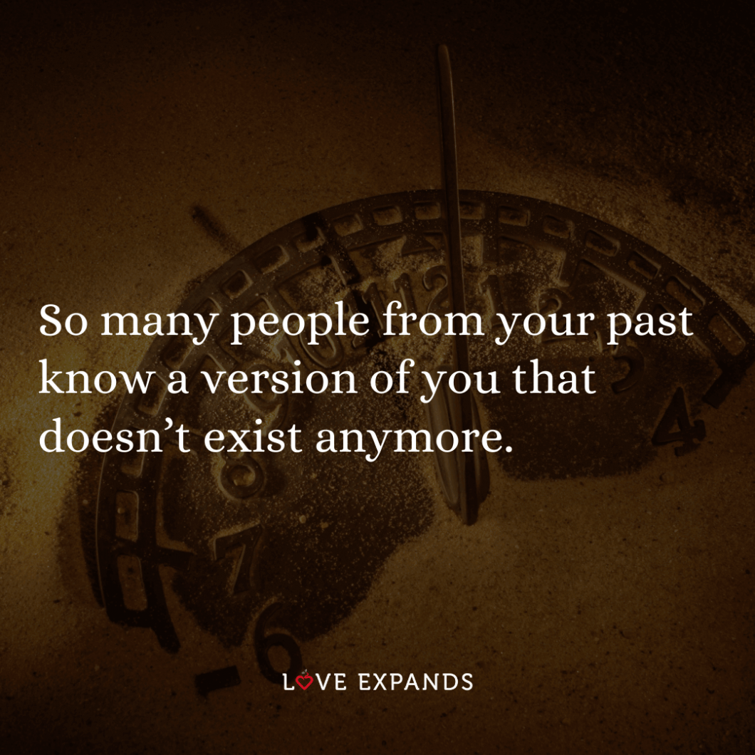"Life and change picture quote: ""So many people from your past know a version of you that doesn't exist anymore."""