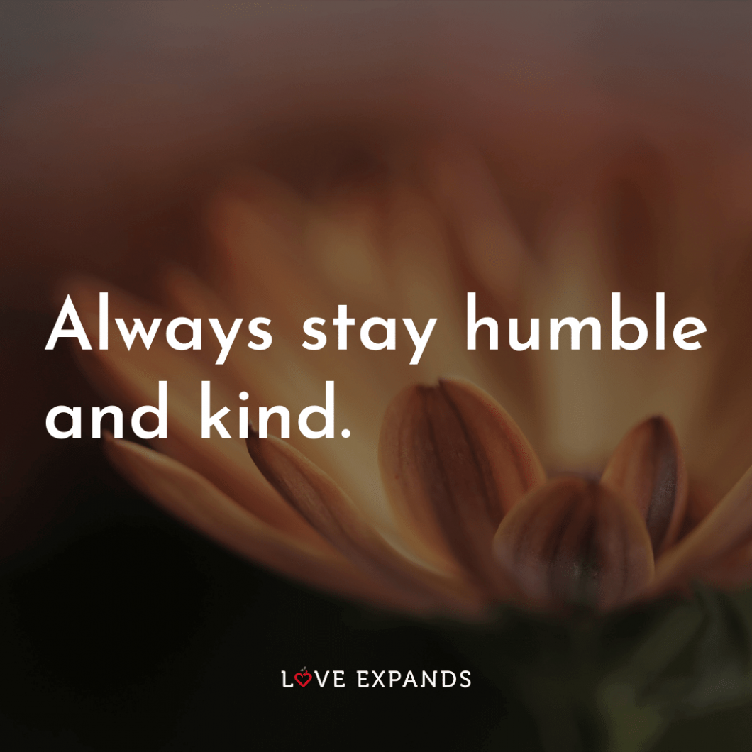 "A life of humility and kindness picture quote: ""Always stay humble and kind."""