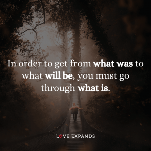 """Life picture quote of a woman crossing a bridge: """"In order to get from what was to what will be, you must go through what is."""""""