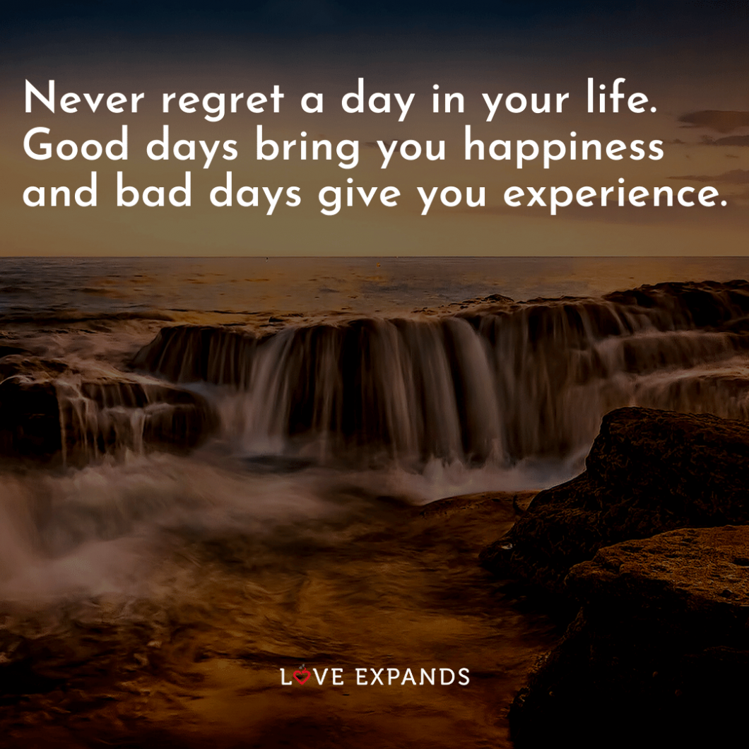 "Life picture quote of a waterfall: ""Never regret a day in your life. Good days bring you happiness and bad days give you experience."""
