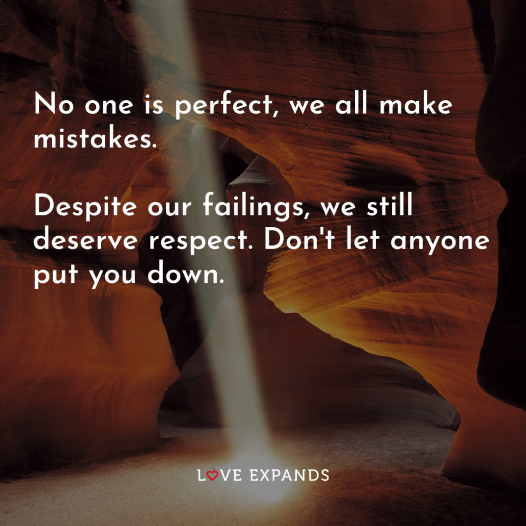 """Self-love picture quote: """"No one is perfect, we all make mistakes. Despite our failings, we still deserve respect. Don't let anyone put you down."""""""