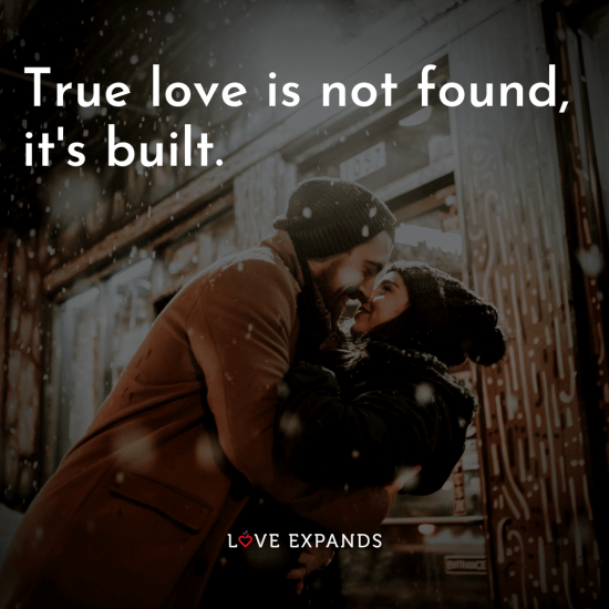 "A picture quote about love and lasting relationships: ""True love is not found, it's built."""