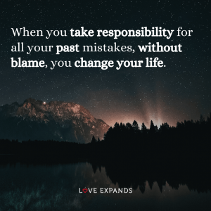 "Life picture quote: ""When you take responsibility for all your past mistakes, without blame, you change your life."""