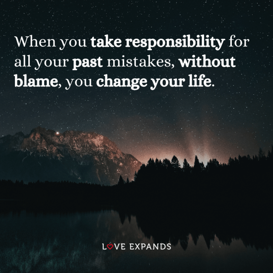 """Life picture quote: """"When you take responsibility for all your past mistakes, without blame, you change your life."""""""