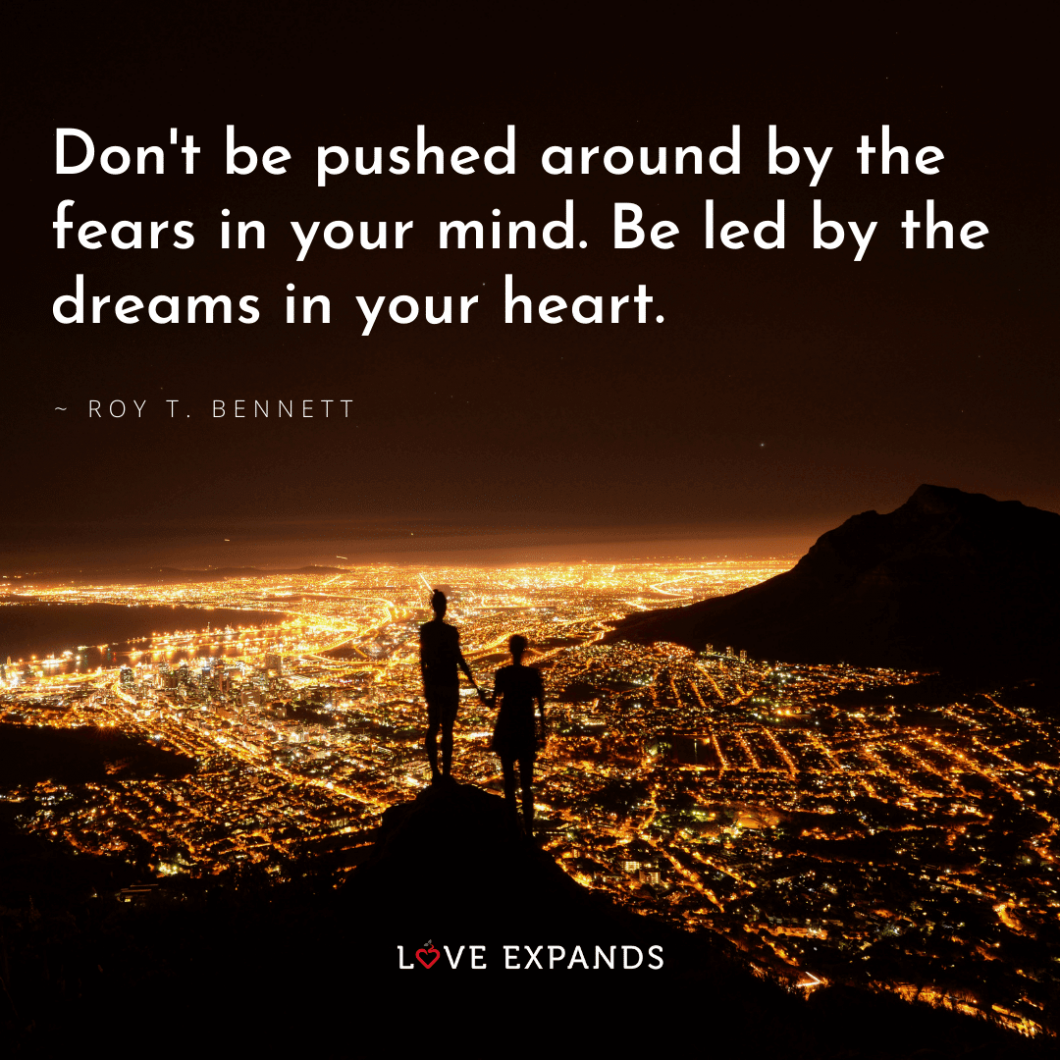 """Encouragement picture quote: """"Don't be pushed around by the fears in your mind. Be led by the dreams in your heart."""""""