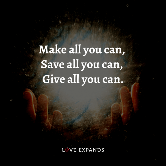"""Life and wisdom quote: """"Make all you can, Save all you can, Give all you can."""""""