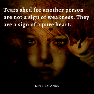 """Compassion picture quote: """"Tears shed for another person are not a sign of weakness. They are a sign of a pure heart."""""""
